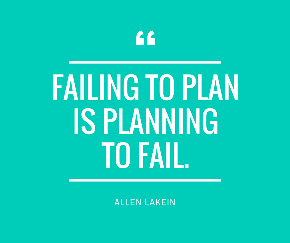 Failing to plan is planning to fail. 3